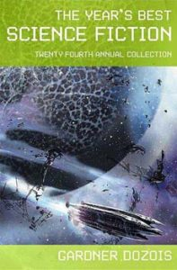 Year's Best Science Fiction 2007, edited by Gardner Dozois