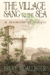 The Village Sang to the Sea, a new novel by Bruce McAllister, published by Aeon Press, 2013